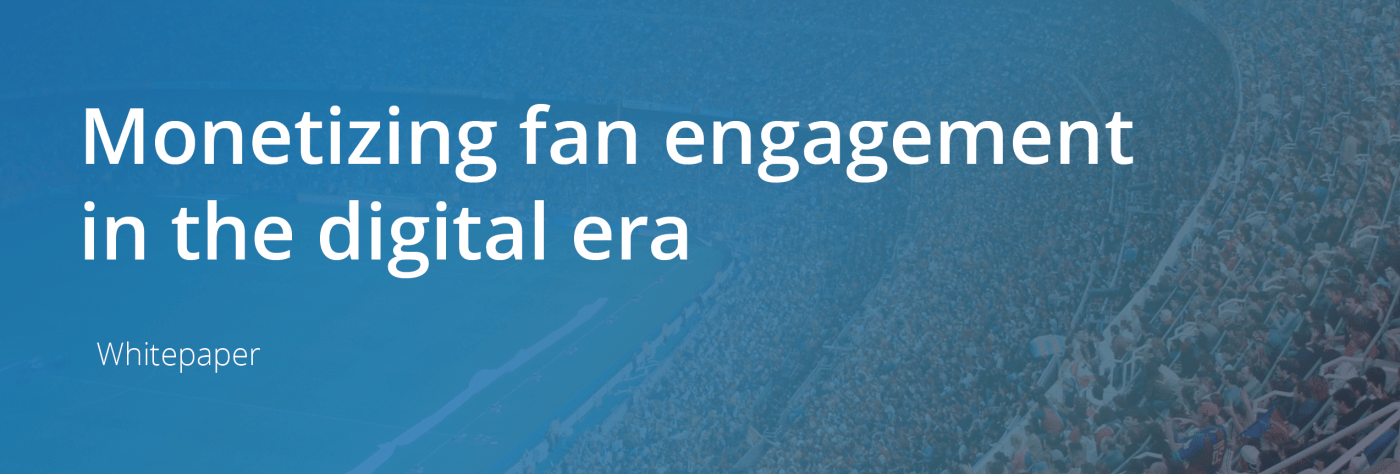Monetising fan engagement in the digital era